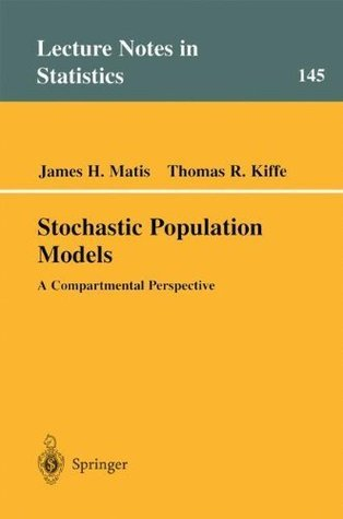 Stochastic Population Models: A Compartmental Perspective (Lecture Notes in Statistics)  by  James H. Matis