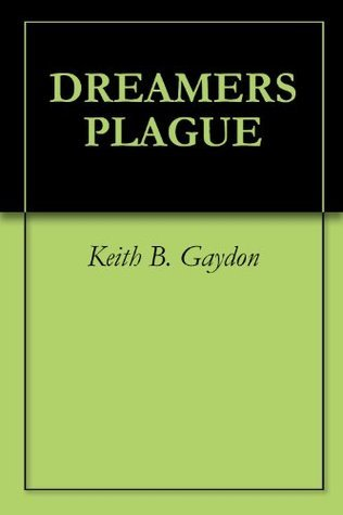 Dreamers Plague Keith B. Gaydon