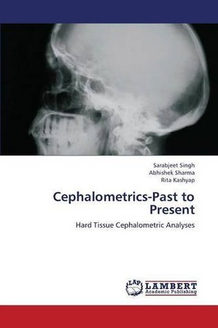 Cephalometrics-Past to Present  by  Sarabjeet Singh
