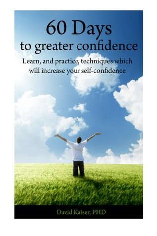 60 Days to Greater Confidence: A Day Day Workbook by David W. Kaiser