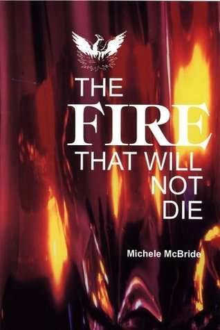 The Fire That Will Not Die Michele McBride
