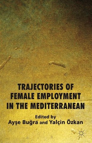 Trajectories of Female Employment in the Mediterranean  by  Ayşe Buğra