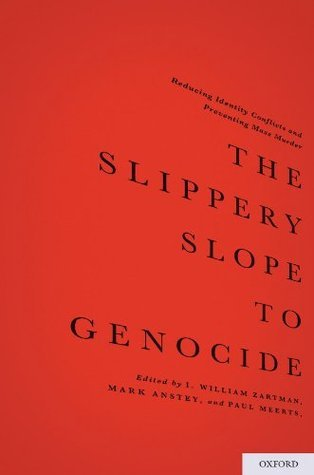 The Slippery Slope to Genocide: Reducing Identity Conflicts and Preventing Mass Murder  by  I. William Zartman