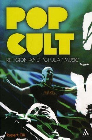 Pop Cult: Religion and Popular Music Rupert Till