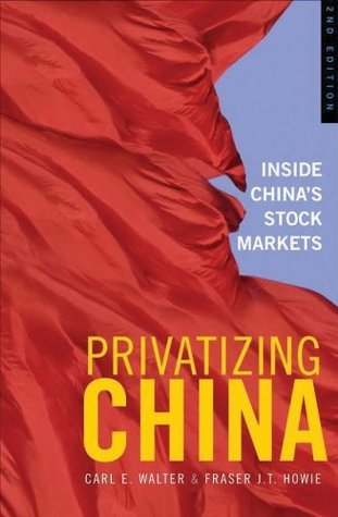 Privatizing China: Inside Chinas Stock Markets Fraser J.T. Howie