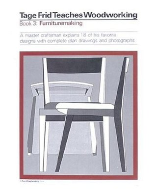 Tage Frid Teaches Woodworking Book 3: Furnituremaking: A Master Craftsman Explains 18 of His Favorite Designs with Complete Plan Drawings and Photographs  by  Tage Frid