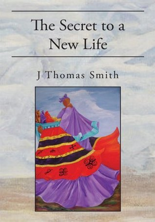 The Secret to a New Life  by  J. Thomas Smith