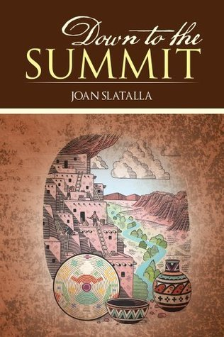 Down to the Summit  by  Joan Slatalla