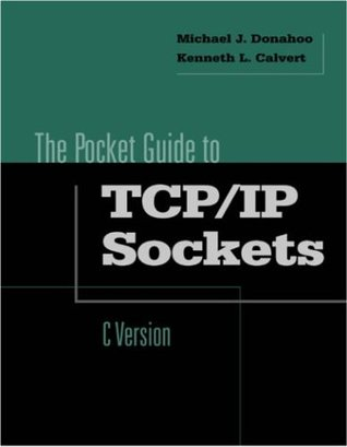 TCP/IP Sockets in C, Second Edition: Practical Guide for Programmers  by  Michael J. Donahoo