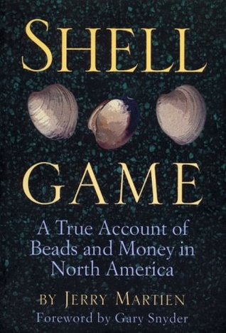 Shell Game: A True Account of Beads and Money in North America  by  Jerry Martien