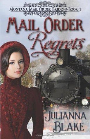 Mail Order Regrets: Montana Mail Order Brides Book 1 Julianna Blake