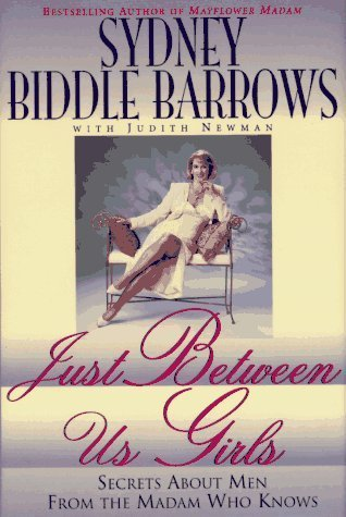 Just Between Us Girls: Secrets About Men From The Madam Who Knows  by  Sydney Biddle Barrows