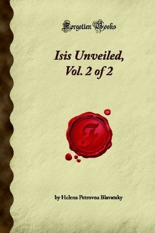Isis Unveiled, Vol. 2 of 2 (Forgotten Books) Helena Petrovna Blavatsky