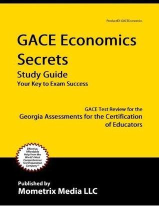 GACE Economics Secrets Study Guide: GACE Test Review for the Georgia Assessments for the Certification of Educators GACE Exam Secrets Test Prep Team