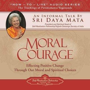 Moral Courage: An Informal Talk  by  Sri Daya Mata by Sri Daya Mata