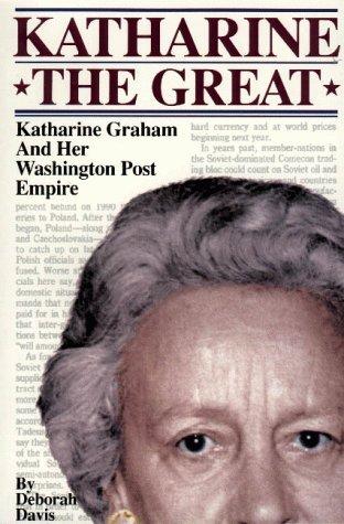 Katharine the Great : Katharine Graham and Her Washington Post Empire Deborah Davis