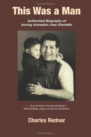 This Was a Man: Authorized Biography of Joey Giardello Charles Redner