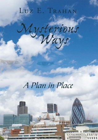 Mysterious Ways:A Plan in Place: A Plan in Place  by  Luz E. Trahan