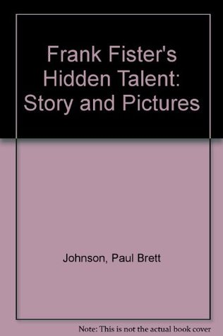 Frank Fisters Hidden Talent: Story and Pictures Paul Brett Johnson