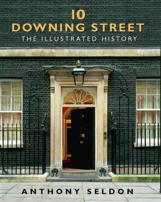 10 Downing Street: The Illustrated History  by  Anthony Seldon