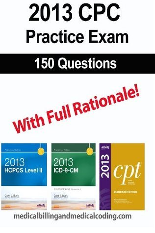 CPC Practice Exam 2013: Includes 150 practice questions, answers with full rationale, exam study guide and the official proctor-to-examinee instructions  by  Gunnar Bengtsson