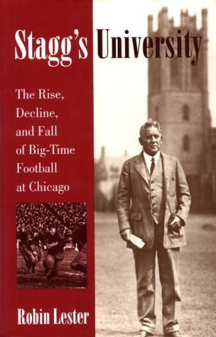 Staggs University: The Rise, Decline, and Fall of Big-Time Football at Chicago  by  Robin Lester