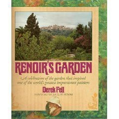 Renoirs Garden: A Celebration of the Garden That Inspired One of the Worlds Greatest... Derek Fell