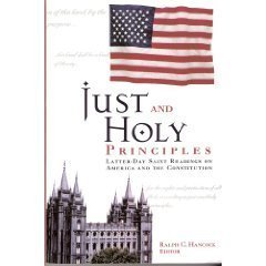 Just and Holy Principles: Latter-Day Saint Readings on America and the Constitution Ralph C. Hancock