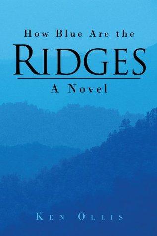 How Blue Are the Ridges : A Novel  by  Ken Ollis