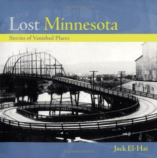 Lost Minnesota: Stories of Vanished Places  by  Jack El-Hai