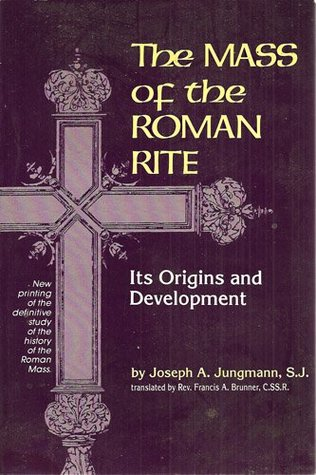 The Mass Of The Roman Rite : Its Origins and Development (Missarum Sollemnia) (2 Volume Set) (Vols 1&2) Joseph A. Jungmann