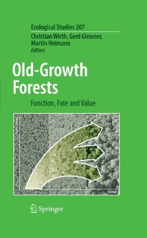 Old-Growth Forests: Function, Fate and Value Christian Wirth
