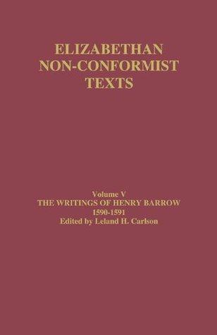 Writings of Henry Barrow, 1590-91 (Elizabethan Non-Conformist Texts)  by  Leland H. Carlson