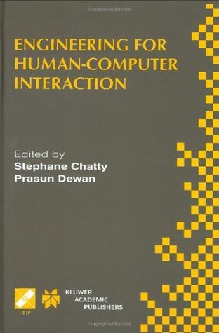 Engineering for Human-Computer Interaction: IFIP TC2/TC13 WG2.7/WG13.4 Seventh Working Conference on Engineering for Human-Computer Interaction September ... in Information and Communication Technology)  by  Stephane Chatty