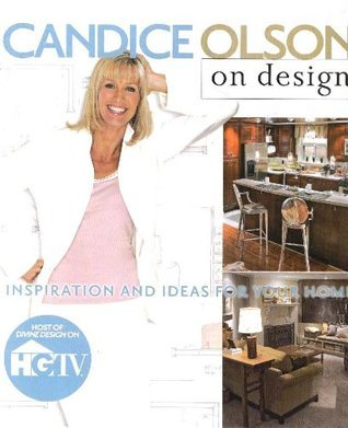 Candice Olson on Design: Inspiration and Ideas for Your Home  by  Candice Olson