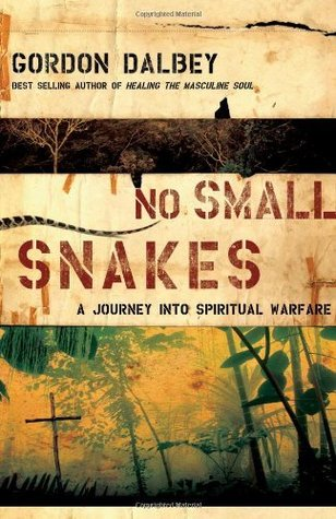 No Small Snakes: A Journey Into Spiritual Warfare Gordon Dalbey