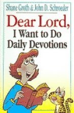 Dear Lord I Want to Do Daily Devotions Shane Groth