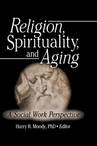 Religion  Spirituality  and Aging Harry R. Moody