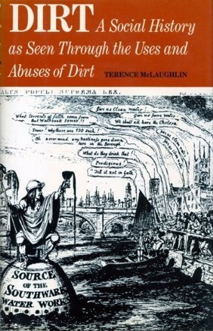 Dirt: A Social History As Seen Through The Uses And Abuses Of Dirt  by  Terence McLaughlin
