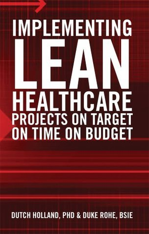 Implementing Lean Healthcare Projects On Target On Time On Budget Dutch Holland