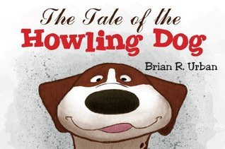 The Tale of the Howling Dog  by  Brian Urban