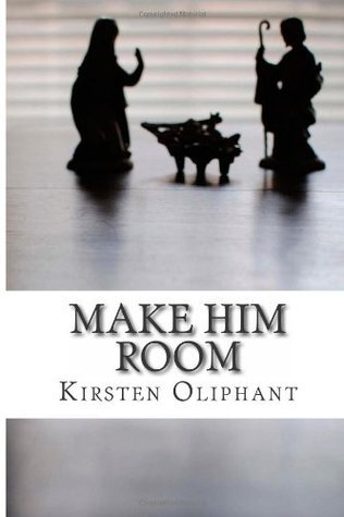 Make Him Room: Advent Devotions Kirsten S. Oliphant