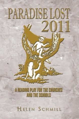 Paradise Lost 2011: A Reading Play For The Churches And The Schools  by  Helen Schmill