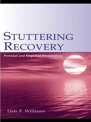 Stuttering Recovery: Personal and Empirical Perspectives Dale F. Williams