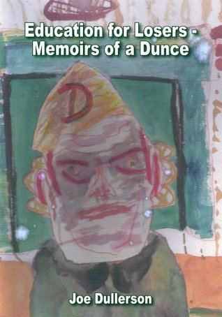 Education for Losers - Memoirs of a Dunce  by  Joe Dullerson