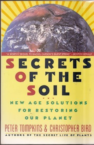 Secrets of the Soil: New Age Solutions for Restoring Our Planet Christopher Bird