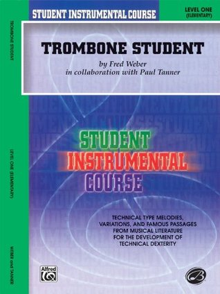 Trombone Student: Student Instrumental Course Level 1  by  Fred Weber