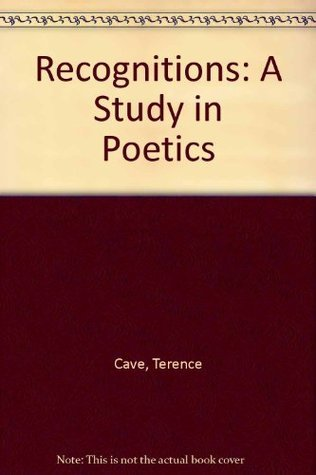 Recognitions: A Study in Poetics  by  Terence Cave