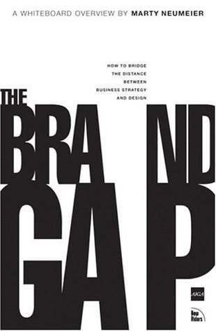 The Brand Gap: How to Bridge the Distance Between Business Strategy and Design Marty Neumeier