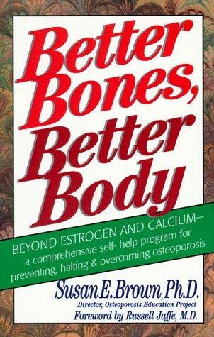 Better Bones, Better Body  by  Susan E. Brown